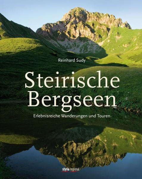 """""""Steirische Bergseen"""" - Erlebnisreiche Wanderungen und Touren von Reinhard Sudy. Verlag: Styria Regional, Styria Regionalia, EAN: 9783701202140"""