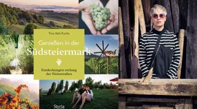 """Tina Veit-Fuchs: """"Genießen in der Südsteiermark: Entdeckungen entlang der Weinstraßen."""""""