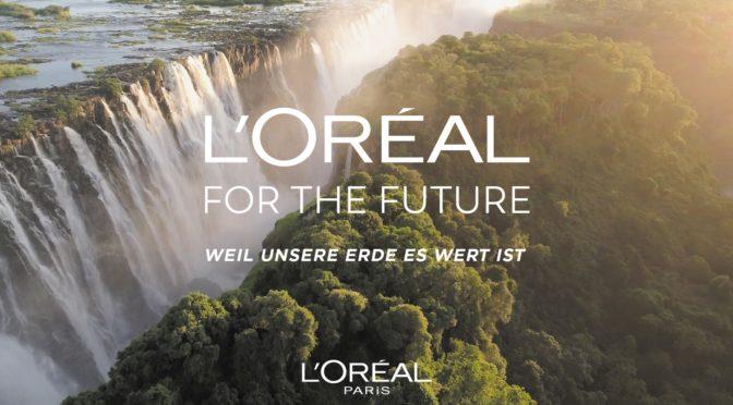 """L'Oréal for the Future – Weil unsere Erde es wert ist"""